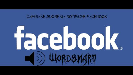 cambiare suoneria notifiche facebook wordsmart
