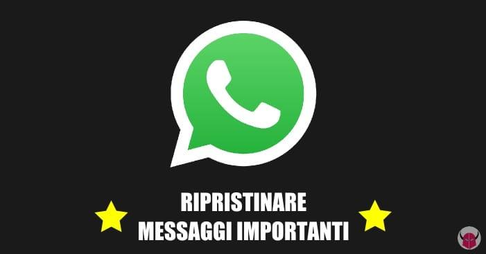 ripristinare messaggi importanti WhatsApp guida