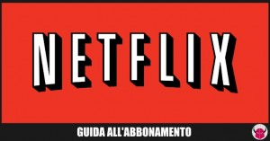 come abbonarsi a Netflix guida PC iPhone Android