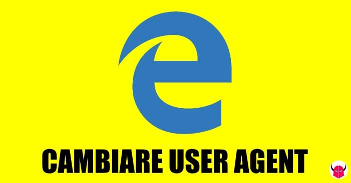 cambiare user agent su Microsoft Edge Windows 10 guida
